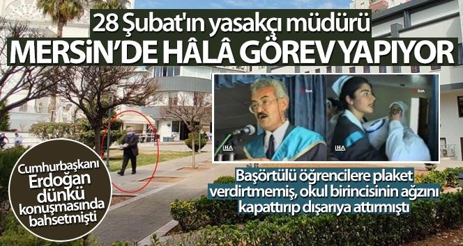 28 Şubat'ın yasakçı müdürünün Mersin'de görev yaptığı ortaya çıktı