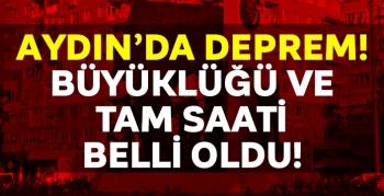 Aydın'da hissedilen depremin büyüklüğü , şiddeti  ve tam zamanı belli oldu!