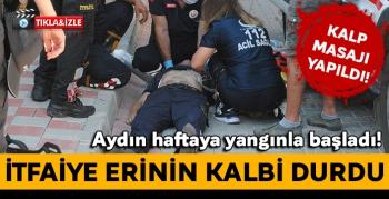 Aydın'da yangına müdahale eden itfaiye erinin kalbi durdu!