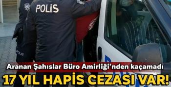 17 yıl hapis cezası bulunan azılı hırsız yakalandı