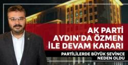 AK Parti Aydın'da Özmen ile devam kararı partililerde büyük sevince neden oldu