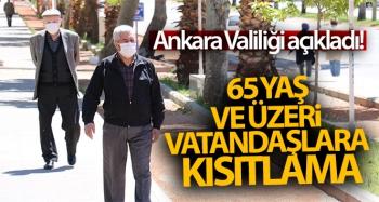 Ankara Valiliği açıkladı! 65 yaş ve üzeri vatandaşlara kısıtlama
