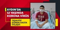 Aydın'da 12 yaşında Korona virüs tedavisi gören hasta iyileşti