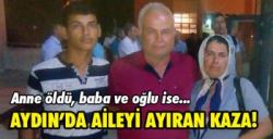 Aydın'da aileyi birbirinden ayıran kaza!