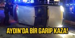 AYDIN'DA BİR GARİP KAZA!