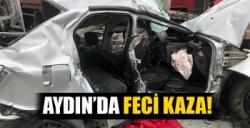 AYDIN'DA FECİ KAZA!