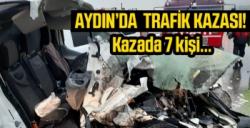 AYDIN'DA FECİ KAZA! 7 KİŞİ...