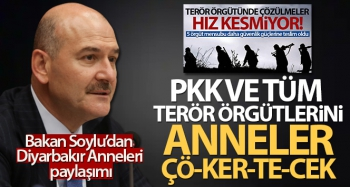 Bakan Soylu: 'PKK ve tüm terör örgütlerini anneler ÇÖ-KER-TE-CEK'