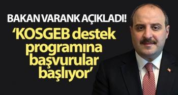 Bakan Varank açıkladı! KOSGEB destek programına başvurular başlıyor