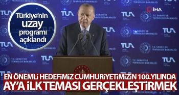 Cumhurbaşkanı Erdoğan, Türkiye'nin Milli Uzay Programı'nı dünyaya duyurdu