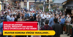 Efeler Belediyesi'nden bir 'sosyal mesafe' krizi daha! Muhtar korona virüse yakalandı!