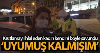Kısıtlamada sokağa çıkan kadından ilginç savunma: Uyumuş kalmışım