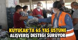 Kuyucak'ta 65 yaş üstü vatandaşlara pazar alışverişi desteği sürüyor