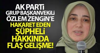 Özlem Zengin'e hakaret eden şüpheli tutuklandı