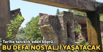 Tarihe tanıklık eden köprü bu defa nostalji yaşatacak