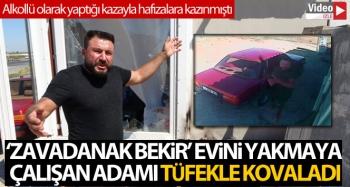 'Zavadanak Bekir' evini yakmaya çalışan adamı tüfekle kovaladı