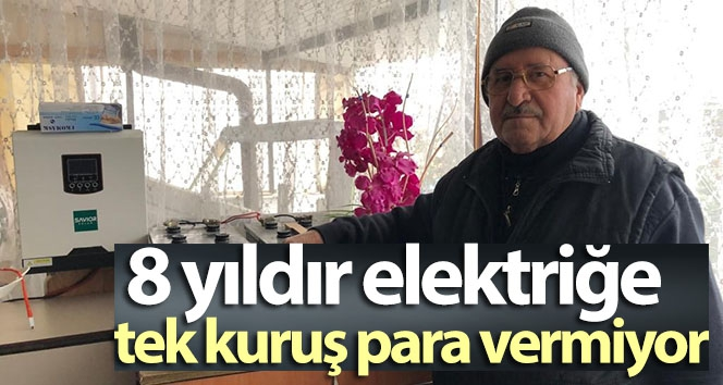 Kurduğu sistemle 8 yıldır elektriğe tek kuruş para vermiyor