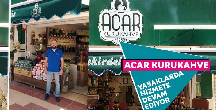 Acar Kurukahve yasaklarda hizmete devam ediyor