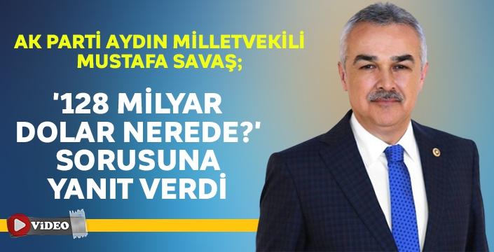 AK Parti Aydın Milletvekili Mustafa Savaş '128 Milyar dolar nerede?' sorusuna yanıt verdi