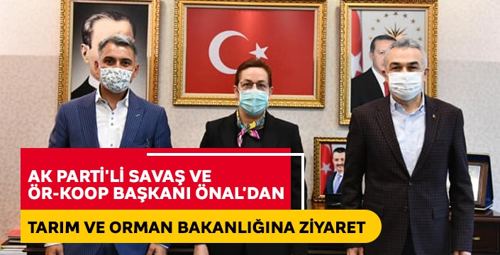 AK Parti'li Savaş ve ÖR-KOOP Başkanı Önal'dan Tarım ve Orman Bakanlığına ziyaret