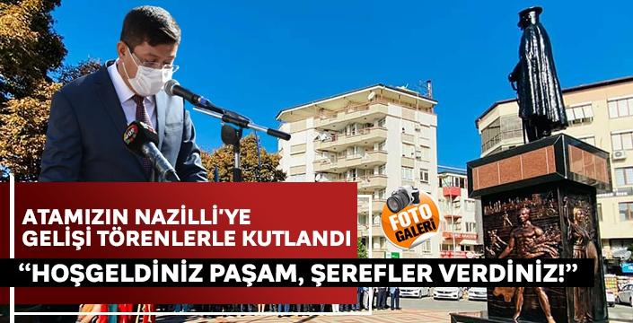 Atamızın Nazilli'ye gelişi törenlerle kutlandı! Başkan Özcan; 'HOŞGELDİNİZ PAŞAM, ŞEREFLER VERDİNİZ!'