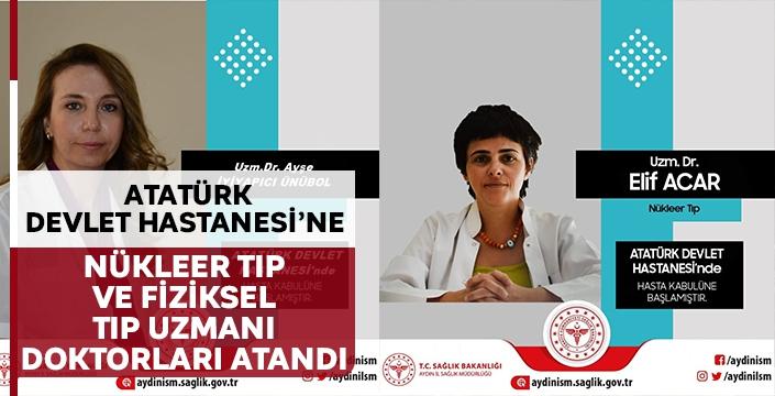 Atatürk Devlet Hastanesi'ne Nükleer Tıp ve Fiziksel Tıp uzmanı doktorları atandı