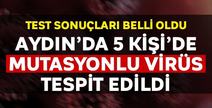 Aydın'da 5 kişide mutasyonlu virüs tespit edildi