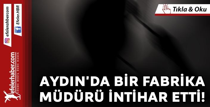 Aydın'da bir fabrika müdürü intihar etti!