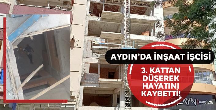 Aydın'da bir inşaat çalışanı 3. kattan düştü! Hayatını kaybetti...