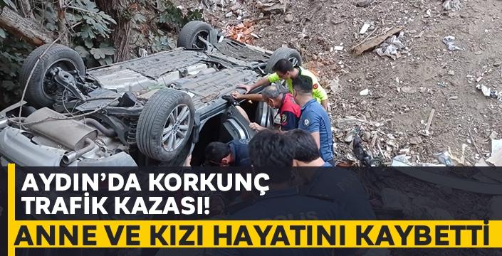 Aydın'da korkunç kaza! Anne ve kızı hayatını kaybetti..