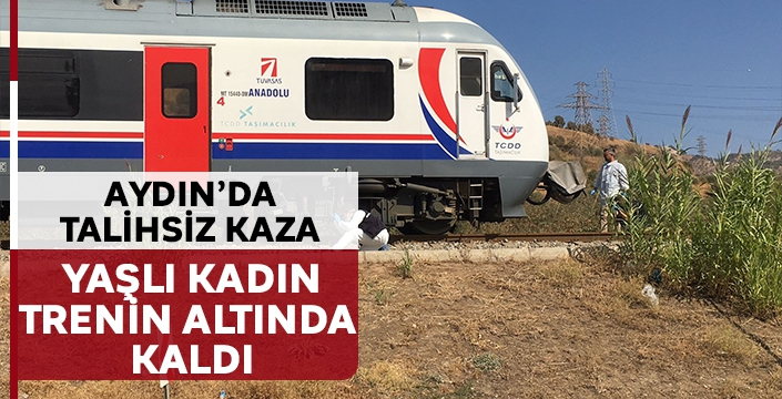 Aydın'da talihsiz kaza, yaşlı kadın trenin altında kaldı