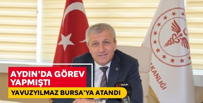 Aydın'ın eski Sağlık Müdürü Yavuzyılmaz, Bursa'ya atandı..