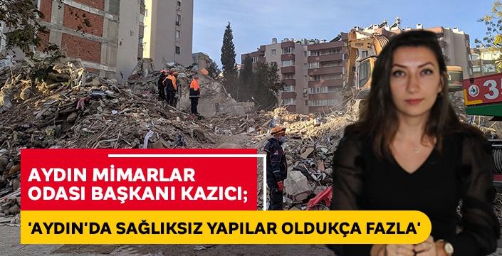Aydın Mimarlar Odası Başkanı Kazıcı; 'Aydın'da sağlıksız yapılar oldukça fazla'