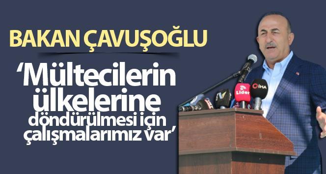 Bakan Çavuşoğlu: Mültecilerin ülkelerine döndürülmesi için çalışmalarımız var