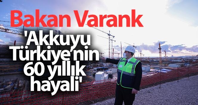 Bakan Varank: 'Akkuyu, Türkiye'nin 60 yıllık hayali'