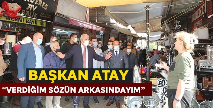 """Başkan Atay, """"Verdiğim sözün arkasındayım"""""""