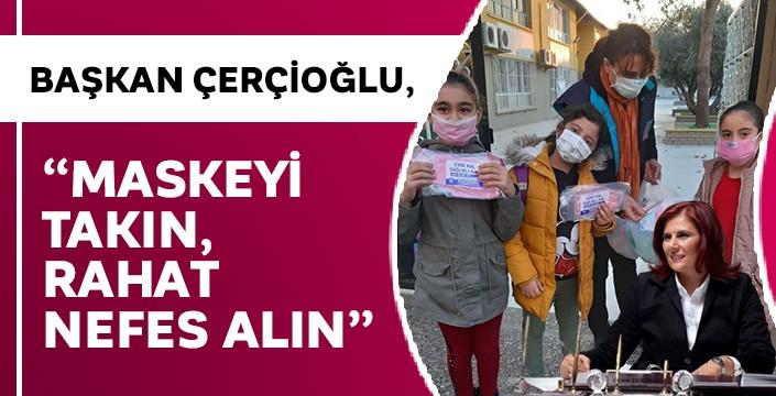 Başkan Çerçioğlu, 'Maskeyi takın, rahat nefes alın'