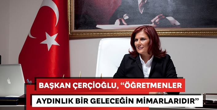 Başkan Çerçioğlu, 'Öğretmenler aydınlık bir geleceğin mimarlarıdır'