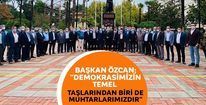 Başkan Özcan; 'Demokrasimizin temel taşlarından biri de muhtarlarımızdır'