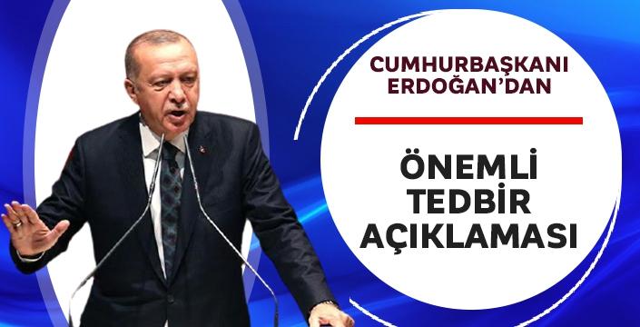 Cumhurbaşkanı Erdoğan'dan önemli tedbir açıklamaları