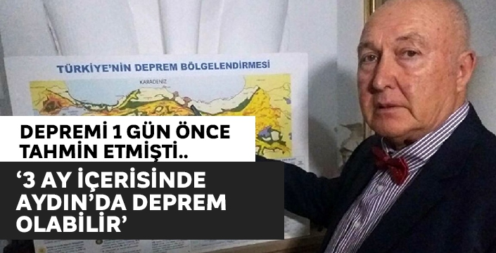 Depremi tahmin eden Ercan; ''3 ay içerisinde Nazilli bölgesinde bir deprem olabilir''