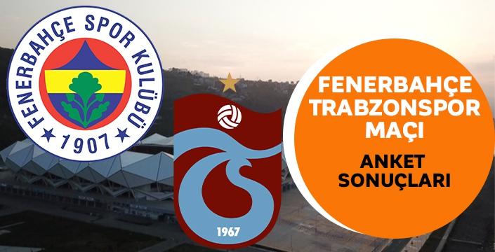 Fenerbahçe ,Trabzonspor maçı anket sonuçları