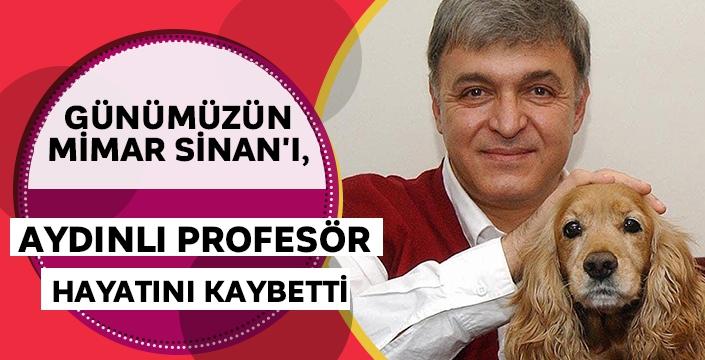 Günümüzün Mimar Sinan'ı, Aydınlı Profesör hayatını kaybetti