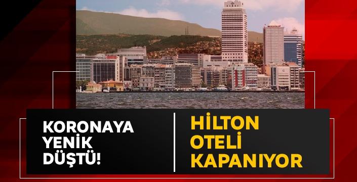 Hilton oteli kapanıyor... Pandemi döneminin ekonomiye geri dönüşleri!
