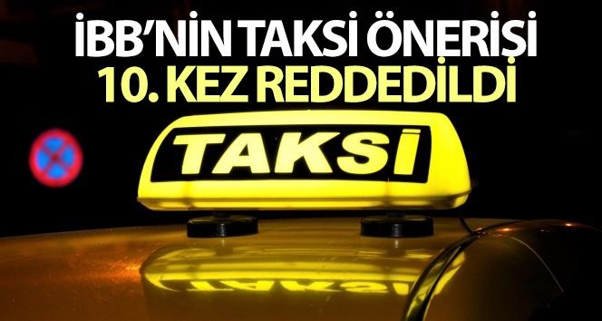 İBB'nin taksi önerisi 10'uncu kez reddedildi
