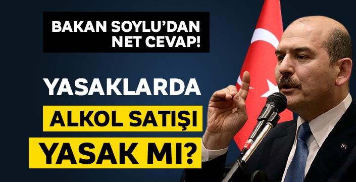 İçişleri Bakanı Soylu'dan alkol satışına yasak açıklaması!