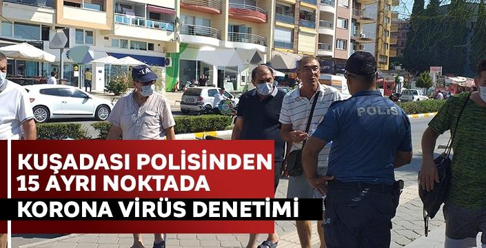 Kuşadası polisinden 15 ayrı noktada korona virüs denetimi