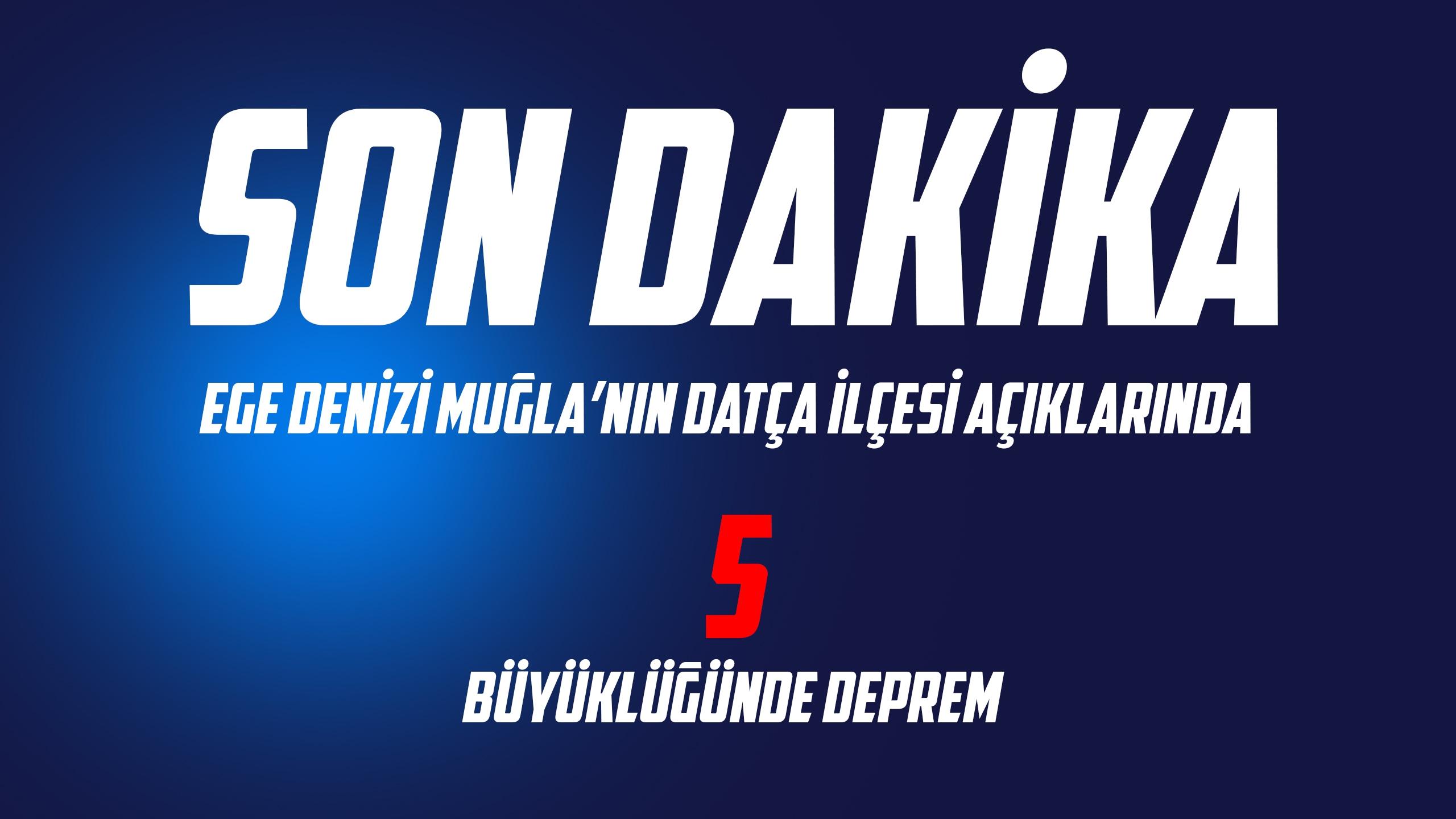 Muğla Datça ilçesi açıklarında 5 büyüklüğünde deprem meydana geldi.