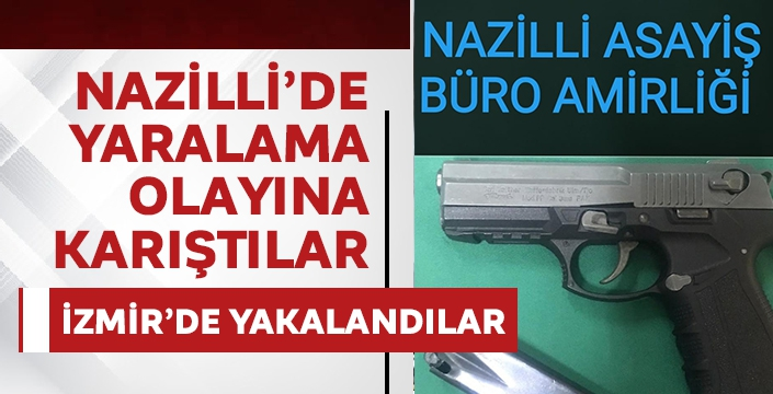 Nazilli'de yaralama olayına karıştılar, İzmir'de yakalandılar
