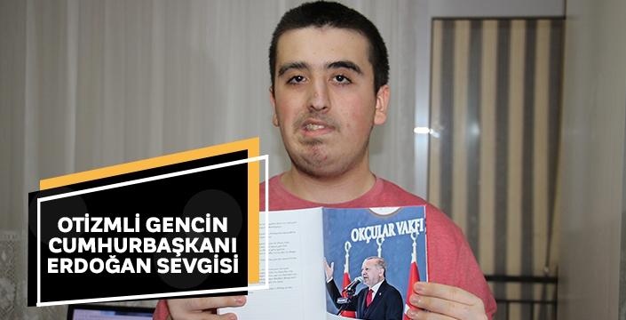 Otizmli genç gün boyunca Erdoğan müzikleri dinliyor, haberlerini takip ediyor